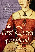 First Queen of England The Myth of Bloody Mary