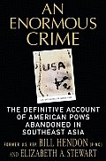 Enormous Crime The Definitive Account of American POWs Abandoned in Southeast Asia