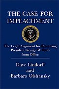 Case for Impeachment The Legal Argument for Removing President George W Bush from Office