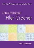 Filet Crochet More Than 70 Designs with Easy To Follow Charts