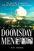 Doomsday Men The Real Dr Strangelove & the Dream of the Superweapon