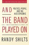 And the Band Played on : Politics, People, and the Aids Epidemic, 20TH-anniversary Edition (2ND 08 Edition)