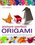 Picture Perfect Origami All You Need to Know to Make Fantastic Origami Creations Shown in Step By Step Photos