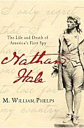 Nathan Hale The Life & Death of Americas First Spy