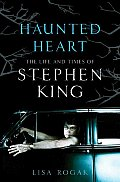 Haunted Heart The Life & Times of Stephen King