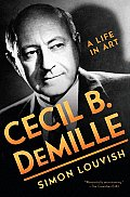 Cecil B Demille A Life In Art