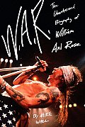 W A R The Unauthorized Biography of William Axl Rose