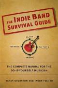Indie Band Survival Guide The Complete Manual for the Do It Yourself Musician