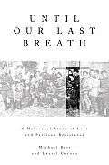 Until Our Last Breath A Holocaust Story of Love & Partisan Resistance