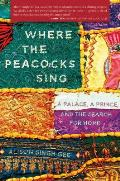 Where the Peacocks Sing: A Palace, a Prince, and the Search for Home Cover