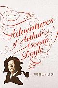 Adventures of Arthur Conan Doyle A Biography