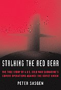 Stalking the Red Bear The True Story of A U S Cold War Submarines Covert Operations Against the Soviet Union