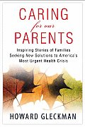 Caring for Our Parents: Inspiring Stories of Families Seeking New Solutions to America's Most Urgent Health Crisis Cover