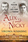 Alix & Nicky: The Passion Of The Last Tsar & Tsarina by Virginia Rounding