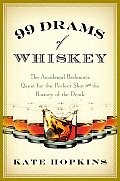 99 Drams of Whiskey: The Accidental Hedonist's Quest for the Perfect Shot and the History of the Drink Cover