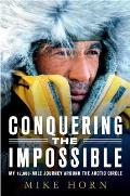 Conquering the Impossible My 12000 Mile Journey Around the Arctic Circle
