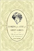 Looking for Anne of Green Gables The Story of L M Montgomery & Her Literary Classic