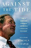 Against the Tide: How a Compliant Congress Empowered a Reckless President Cover