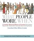 What People Wore When ; Complete Illustrated History of Costume From Ancient Times To Nineteenth Century for Every Level of Society (08 Edition)