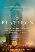Flatiron The New York Landmark & the Incomparable City that Arose With It