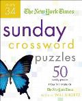 New York Times Sunday Crossword Puzzles #34: The New York Times Sunday Crossword Puzzles: 50 Sunday Puzzles from the Pages of the New York Times Cover