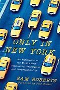 Only in New York An Exploration of the Worlds Most Fascinating Frustrating & Irrepressible City