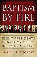 Baptism by Fire Eight Presidents Who Took Office in Times of Crisis