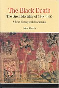 The Black Death:The Great Mortality of 1348-1350: A Brief History with Documents (The Bedford Series in History and Culture)