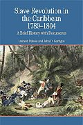 Slave Revolution in the Caribbean 1789 1804 A Brief History with Documents