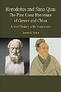 Herodotus and Sima Qian: The First Great Historians of Greece and China: A Brief History with Documents (Bedford Series in History & Culture)