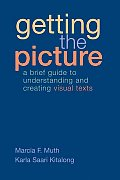 Getting the Picture: A Brief Guide to Understanding and Creating Visual Texts