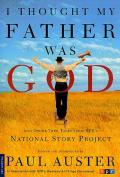 I Thought My Father Was God: And Other True Tales from NPR's National Story Project Cover