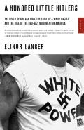 Hundred Little Hitlers The Death of a Black Man the Trial of a White Racist & the Rise of the Neo Nazi Movement in America