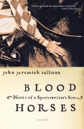 Blood Horses Notes of a Sportswriters Son