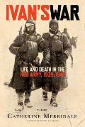 Ivan's War: Life and Death in the Red Army, 1939--1945