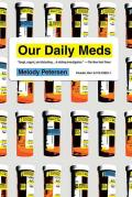 Our Daily Meds How the Pharmaceutical Companies Transformed Themselves Into Slick Marketing Machines & Hooked the Nation on Prescri