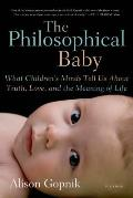 The Philosophical Baby: What Children's Minds Tell Us about Truth, Love, and the Meaning of Life Cover
