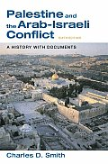 Palestine & the Arab Israeli Conflict A History with Documents 6th edition