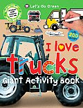 I Love Trucks Giant Activity Book [With Sticker(s)] (Let's Go Green)