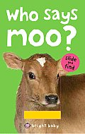 Who Says Moo? (Bright Baby Slide and Find)