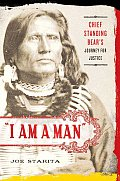 I Am a Man Chief Standing Bears Journey for Justice