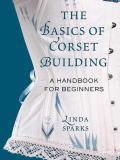 The Basics of Corset Building: A Handbook for Beginners