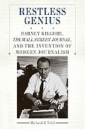 Restless Genius Barney Kilgore the Wall Street Journal & the Invention of Modern Journalism