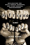 Befriend & Betray Infiltrating the Hells Angels Bandidos & Other Criminal Brotherhoods