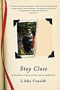 Stay Close A Mothers Story of Her Sons Addiction