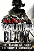 Task Force Black The Explosive True Story of the Secret Special Forces War in Iraq