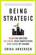 Being Strategic Plan for Success Out Think Your Competitors Stay Ahead of Change