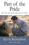 Part of the Pride: My Life Among the Big Cats of Africa
