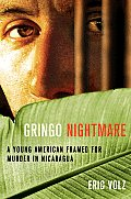 Gringo Nightmare A Young American Framed for Murder in Nicaragua