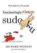 Will Shortz Presents Fascinatingly Fierce Sudoku: 200 Hard Puzzles